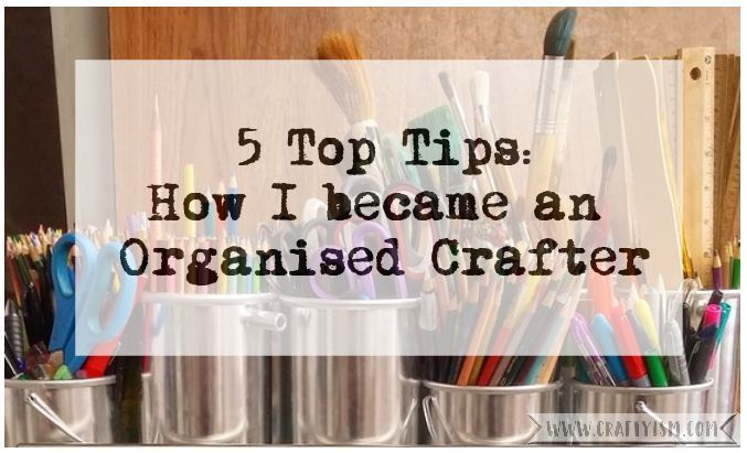 5 Top Ttips: How I became an organised crafter | title